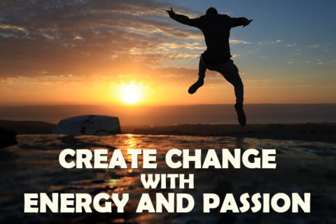 create change with energy and passion
