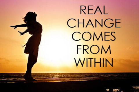 real changes comes from within